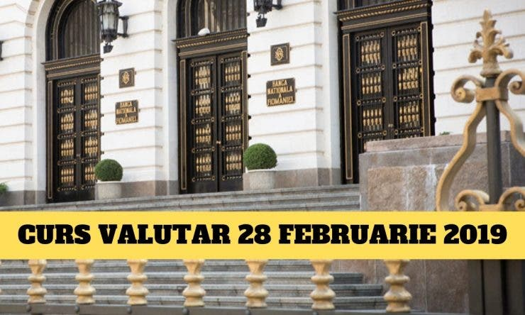 Curs BNR 28 februarie 2019 - Cursul valutar de joi