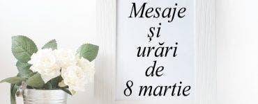 Mesaje și urări de 8 martie pentru mame, soacre, surori învățătoare și toate femeile din viața ta!