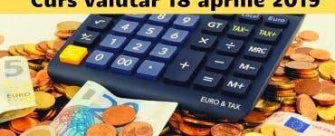 Curs valutar 18 aprilie 2019. Câți lei costă un euro astăzi?