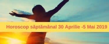 Horoscop săptămânal 30 Aprilie - 5 Mai 2019. Bani, sănătate și carieră