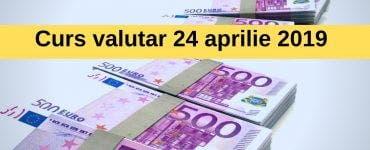 Curs valutar 24 aprilie 2019. Câți lei costă un euro astăzi