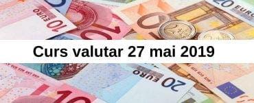 Curs valutar 27 mai 2019. Câți lei costă azi un euro