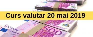 Curs valutar 20 mai 2019. Câți lei costă un euro astăzi