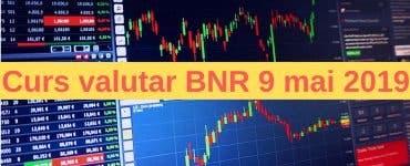 Curs valutar BNR 9 mai 2019. Ce se întâmplă azi cu euro și dolarul