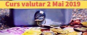 Curs valutar 2 Mai 2019. Câți lei costă un euro astăzi