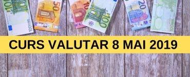 Curs valutar BNR 8 mai 2019. Cât costă azi 1 Dolar și 1 Euro