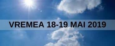 Vremea 18-19 mai 2019. Temperaturile cresc