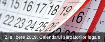 Zile libere 2019. Calendarul sărbătorilor legale