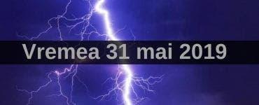 Vremea 31 mai 2019. Furtuni în toată țara