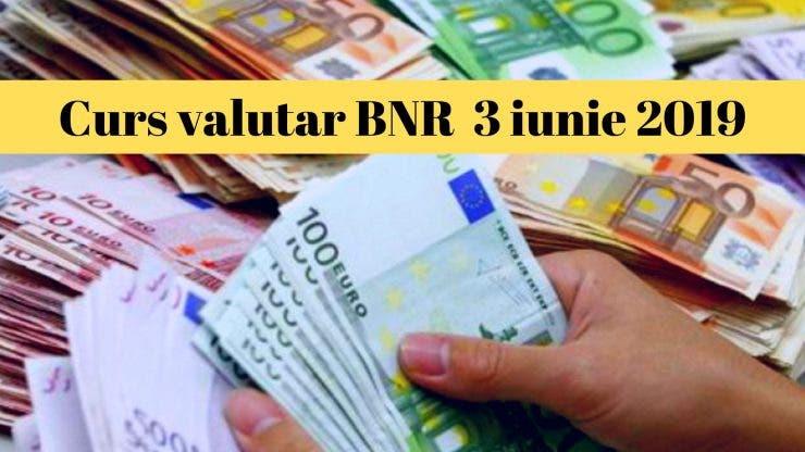 Curs valutar BNR 3 iunie 2019. Câți lei costă un euro astăzi