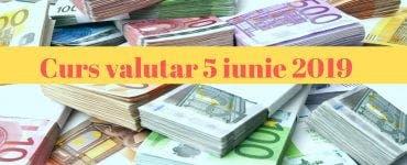 Curs valutar 5 iunie 2019. Câți lei costă 1 euro și un dolar astăzi