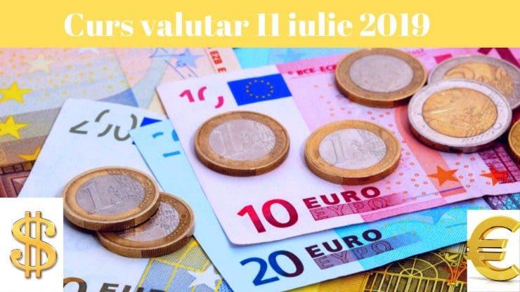 Curs valutar 11 iulie 2019. Ce se întâmplă cu moneda europeană astăzi