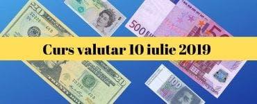 Curs valutar 10 iulie 2019. Cum este cotată moneda euro astăzi
