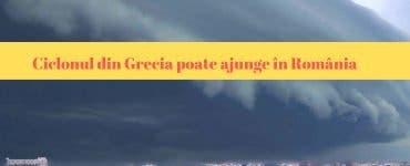 Vești îngrijorătoare de la ANM. Ciclonul din Grecia poate ajunge în România