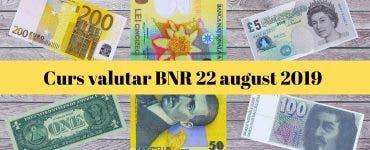 Curs valutar BNR 22 august 2019. Câți lei costă 1 euro și 1 dolar