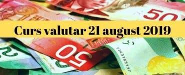 Curs valutar 21 august 2019. Surprinzător! Câți lei costă moneda europeană
