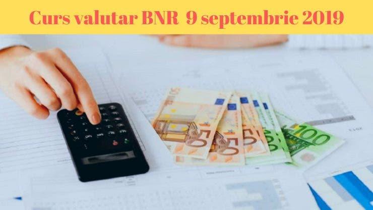 Curs valutar BNR 9 septembrie 2019. Câți lei costă 1 euro și 1 dolar
