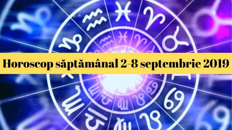Horoscop săptămânal 2-8 septembrie 2019. O zodie trebuie să facă ceva nou