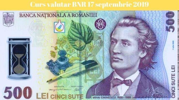Curs valutar BNR 17 septembrie 2019. Cum se situează leul astăzi