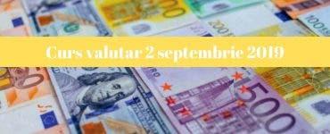 Curs valutar 2 septembrie 2019. Câți lei costă 1 euro astăzi