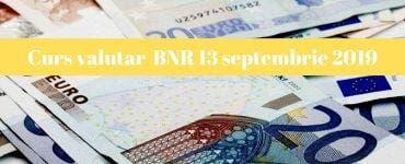 Curs valutar 13 septembrie 2019. Ce se întâmplă astăzi cu moneda europeană