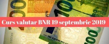 Curs valutar BNR 19 septembrie 2019. Cum se situează leul astăzi