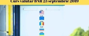 Curs valutar BNR 23 septembrie 2019. Câți lei costă 1 euro astăzi