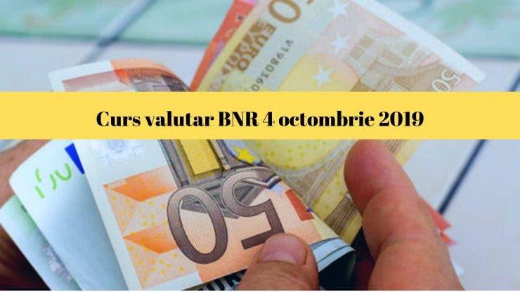 Curs valutar BNR 4 octombrie 2019. Ce se întâmplă astăzi cu moneda europeană