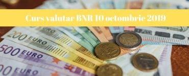 Curs valutar BNR 10 octombrie 2019. La ce valoare a ajuns astăzi moneda europeană
