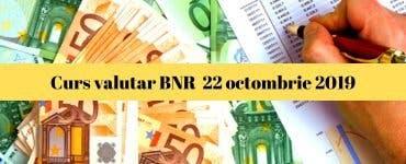 Curs valutar BNR 22 octombrie 2019. Ce valoare are astăzi moneda europeană