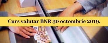 Curs valutar BNR 30 octombrie 2019. Cotațiile de astăzi monedei europene și americane