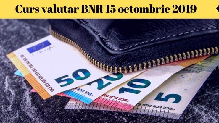 Curs valutar BNR 15 octombrie 2019. Câți lei a ajuns să coste moneda europeană