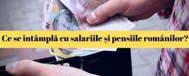 Anunț pentru toți românii! Ce se va întâmpla cu pensiile și salariile