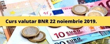 Curs valutar BNR 22 noiembrie 2019. Cât costă astăzi un euro și un dolar