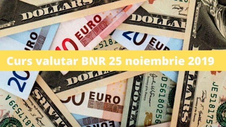 Curs valutar BNR 25 noiembrie 2019. Câți lei costă astăzi 1 euro