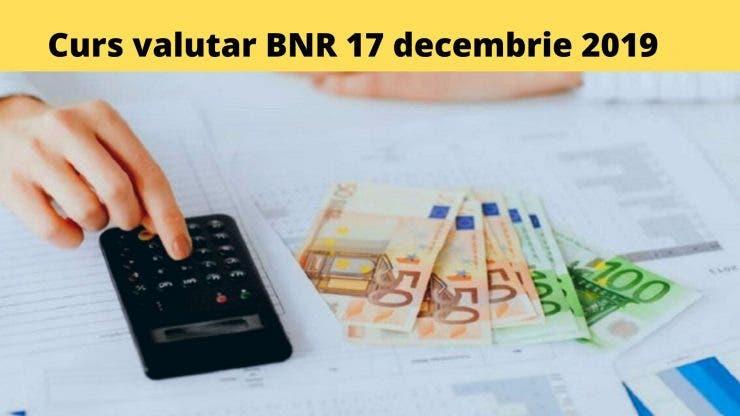 Curs valutar BNR 17 decembrie 2019. Câți lei costă astăzi moneda europenă