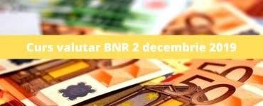 Curs valutar BNR 2 decembrie 2019. Câți lei costă astăzi moneda europeană