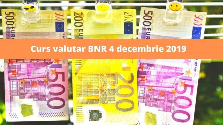 Curs valutar BNR 4 decembrie 2019. La ce valoare a ajuns astăzi moneda europeană