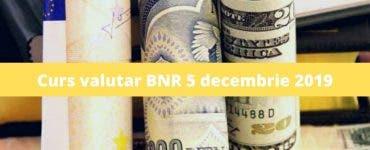 Curs valutar BNR 5 decembrie 2019. Cât costă un euro și un dolar astăzi