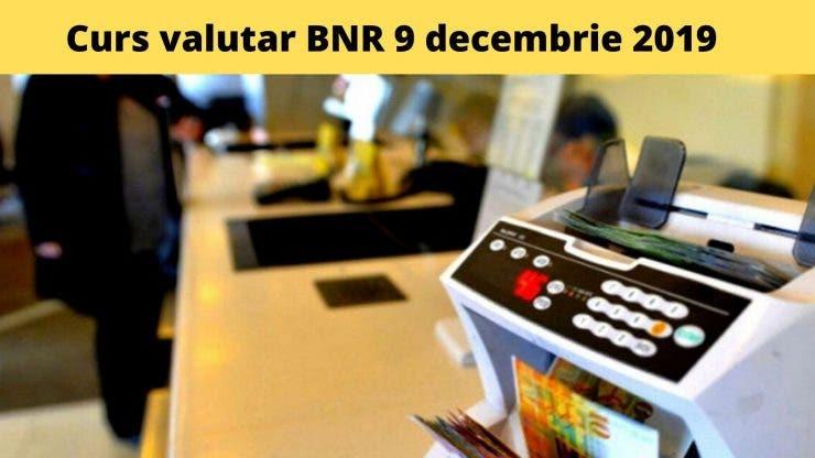 Curs valutar BNR 9 decembrie 2019. Cât costă un euro astăzi