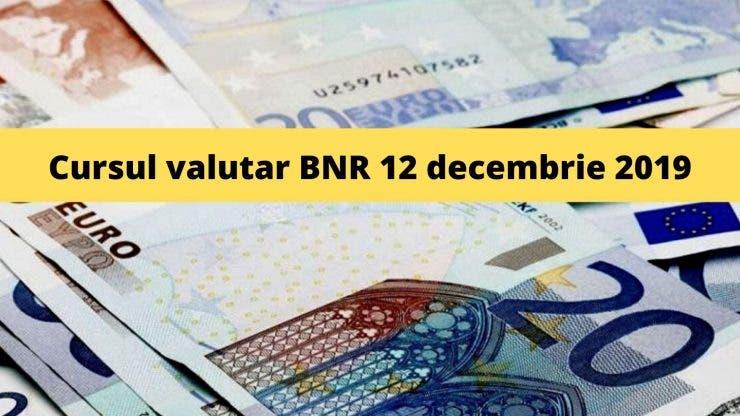 Cursul valutar BNR 12 decembrie 2019. Câți lei costă astăzi moneda europeană și cea americană