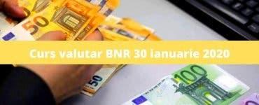 Curs valutar BNR 30 ianuarie 2020. Câți lei costă 1 euro și 1 dolar astăzi