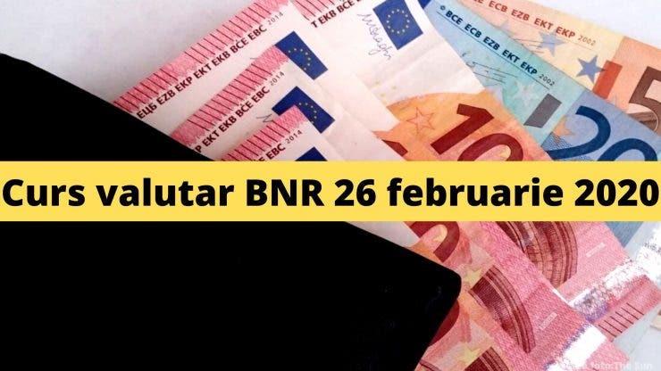 Curs valutar BNR 26 februarie 2020. Câți lei costă 1 euro și 1 dolar astăzi