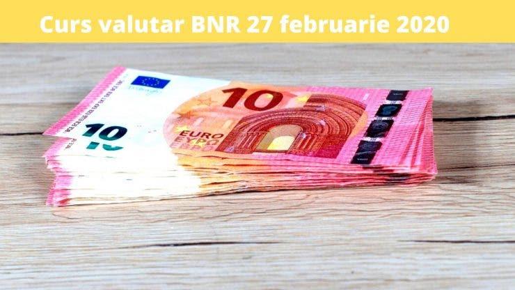Curs valutar BNR 27 februarie 2020. Ce valoare a atins astăzi moneda europeană
