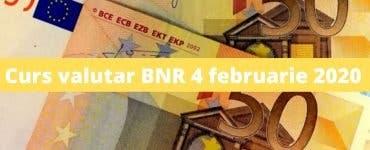 Curs valutar BNR 4 februarie 2020. Câți lei costă astăzi moneda europeană