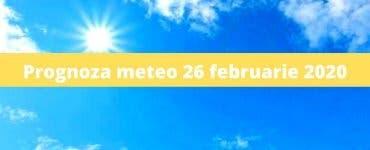 Prognoza meteo 26 februarie 2020. Meteorologii anunță cer senin
