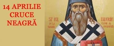 Calendar Ortodox 14 aprilie 2020. Cruce neagră