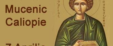 Calendar Ortodox 7 aprilie 2020. Azi îl pomenim pe Sfântul Mucenic Caliopie