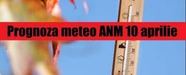 Prognoza meteo ANM 10 aprilie. Cum va fi vremea în București, Iași, Constanța sau Cluj – sunt așteptate temperaturi ridicate în continuare