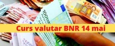 Curs valutar BNR 14 mai